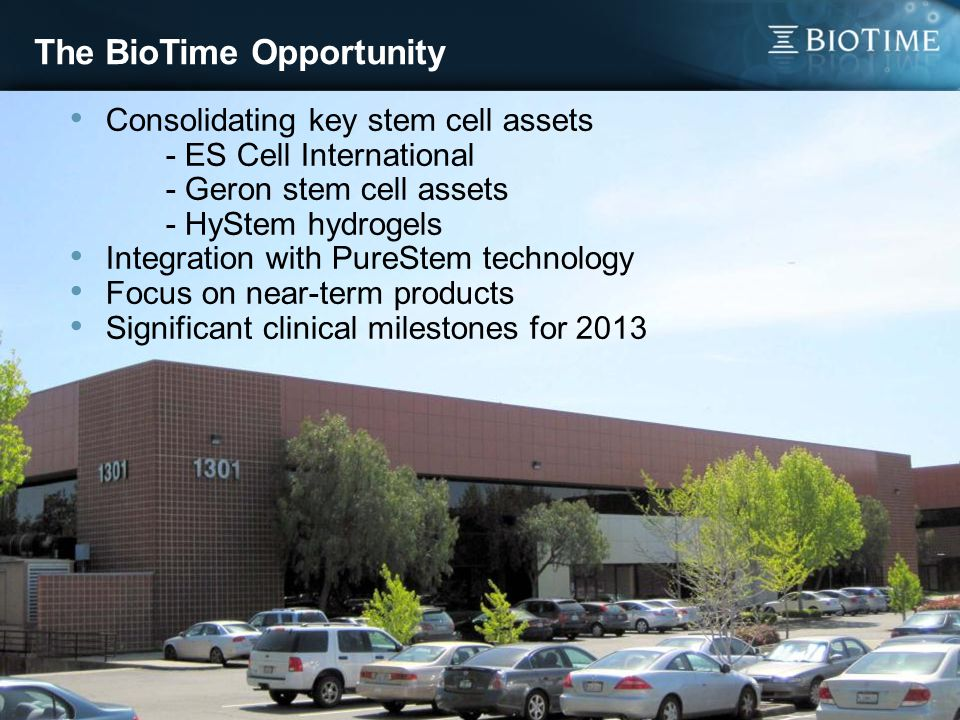 The BioTime Opportunity 5 Consolidating key stem cell assets - ES Cell International - Geron stem cell assets - HyStem hydrogels Integration with PureStem technology Focus on near-term products Significant clinical milestones for 2013