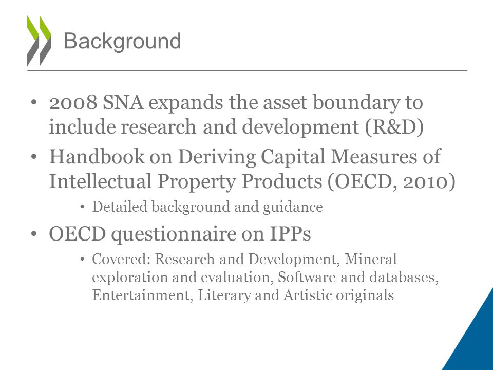 2008 SNA expands the asset boundary to include research and development (R&D) Handbook on Deriving Capital Measures of Intellectual Property Products