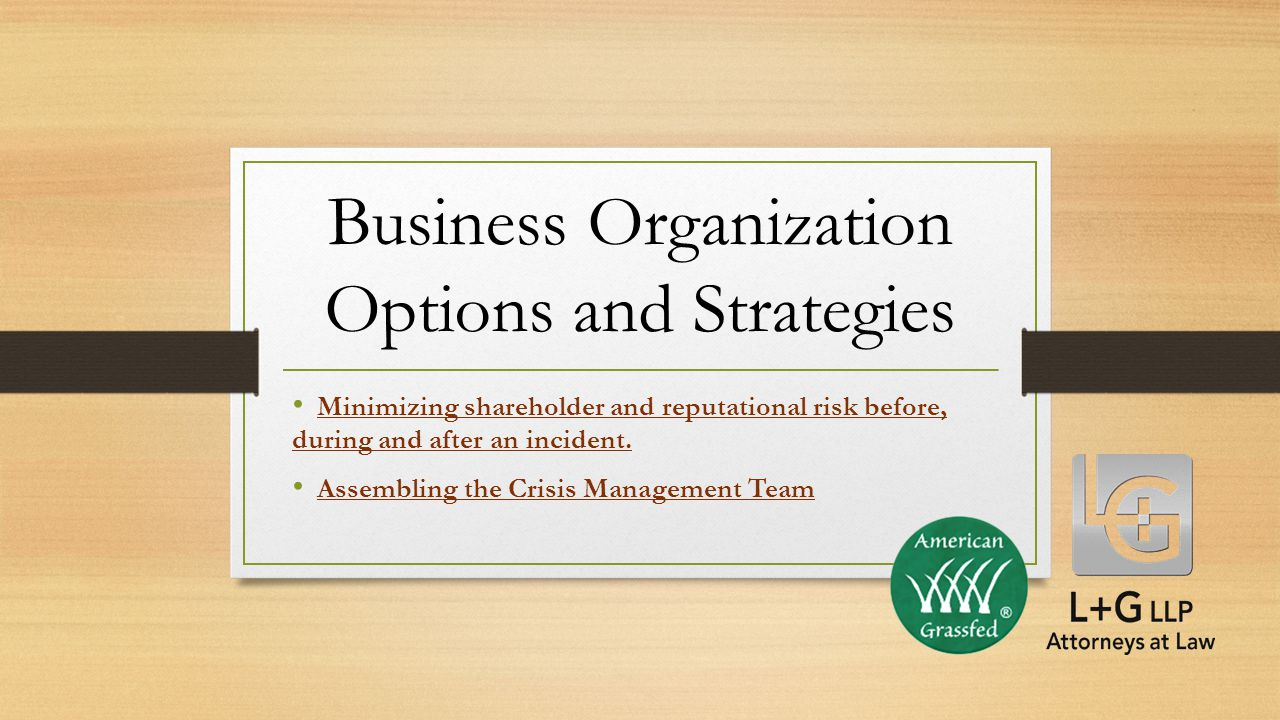Business Organization Options and Strategies Minimizing shareholder and reputational risk before, during and after an incident.