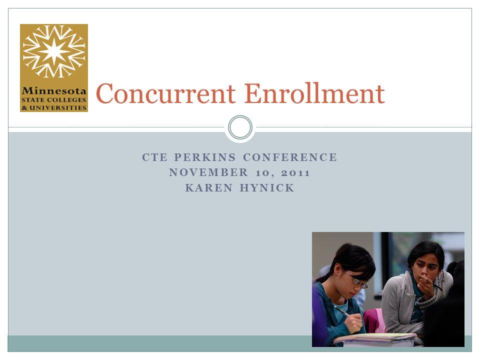 CTE PERKINS CONFERENCE NOVEMBER 10, 2011 KAREN HYNICK Concurrent Enrollment
