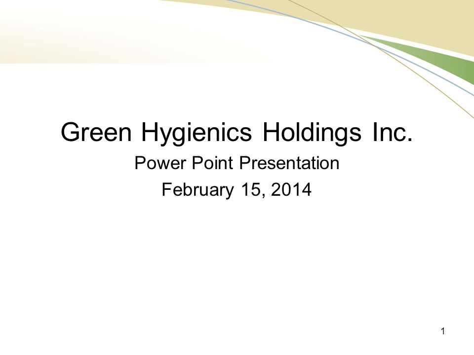 THANK YOU FOR YOUR TIME  For more information please visit our website www.greenhygienicsholdings.com www.greenhygienicsholdings.com Or contact: Dave Ashby 250.878.7333 22