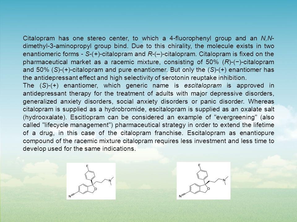 Citalopram has one stereo center, to which a 4-fluorophenyl group and an N,N- dimethyl-3-aminopropyl group bind.