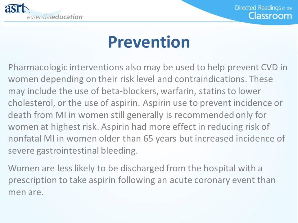 Prevention Pharmacologic interventions also may be used to help prevent CVD in women depending on their risk level and contraindications.