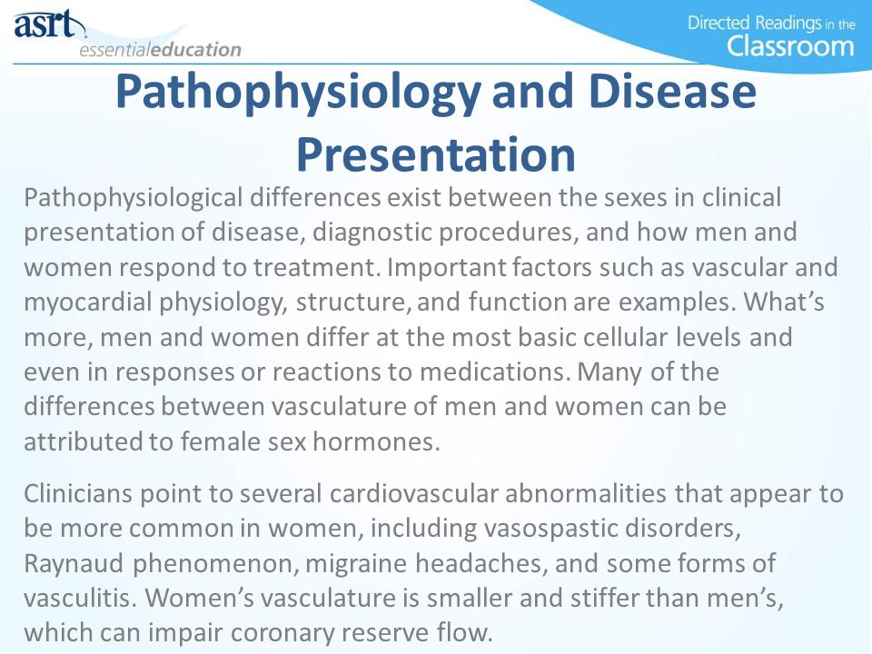 Pathophysiology and Disease Presentation Researchers also have studied at length the sex differences in pharmacokinetics.