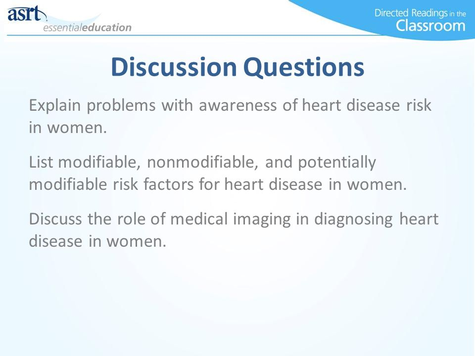 Discussion Questions Explain problems with awareness of heart disease risk in women.
