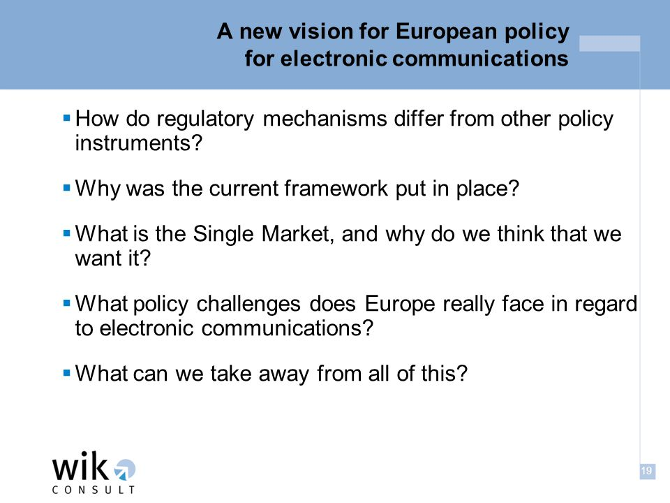 19 A new vision for European policy for electronic communications  How do regulatory mechanisms differ from other policy instruments.