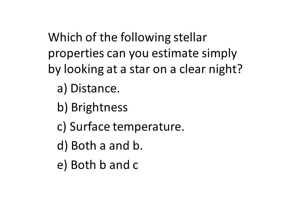 Which of the following stellar properties can you estimate simply by looking at a star on a clear night.