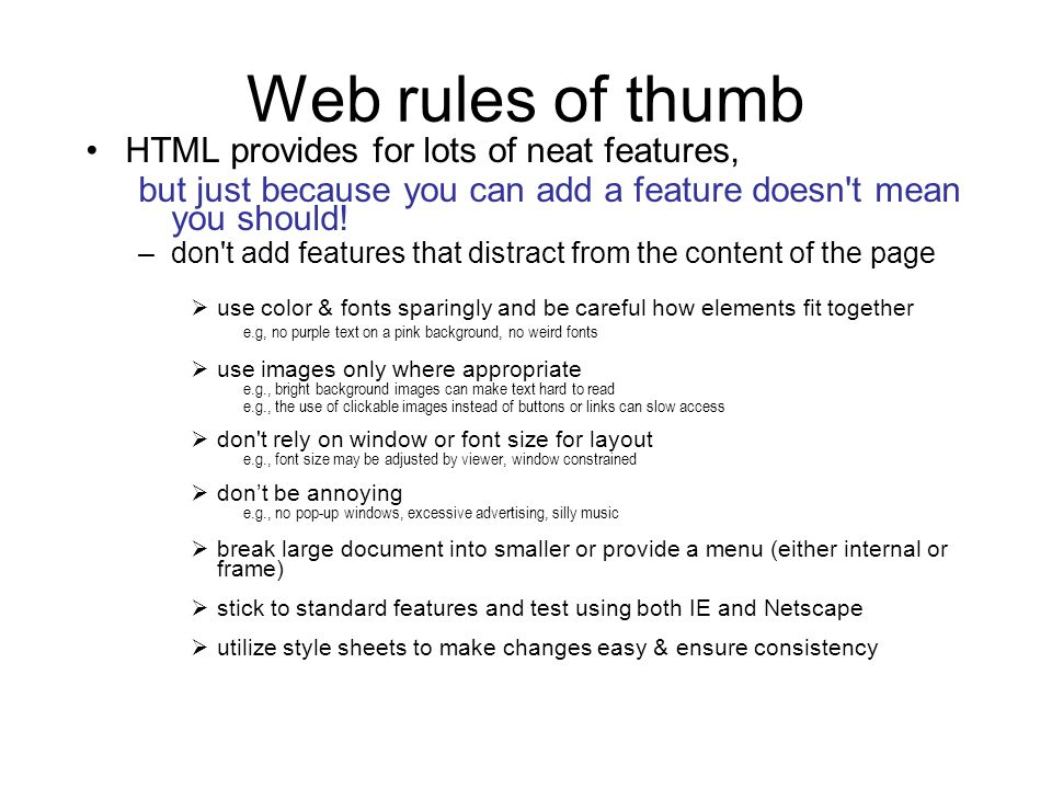 Web rules of thumb HTML provides for lots of neat features, but just because you can add a feature doesn t mean you should.