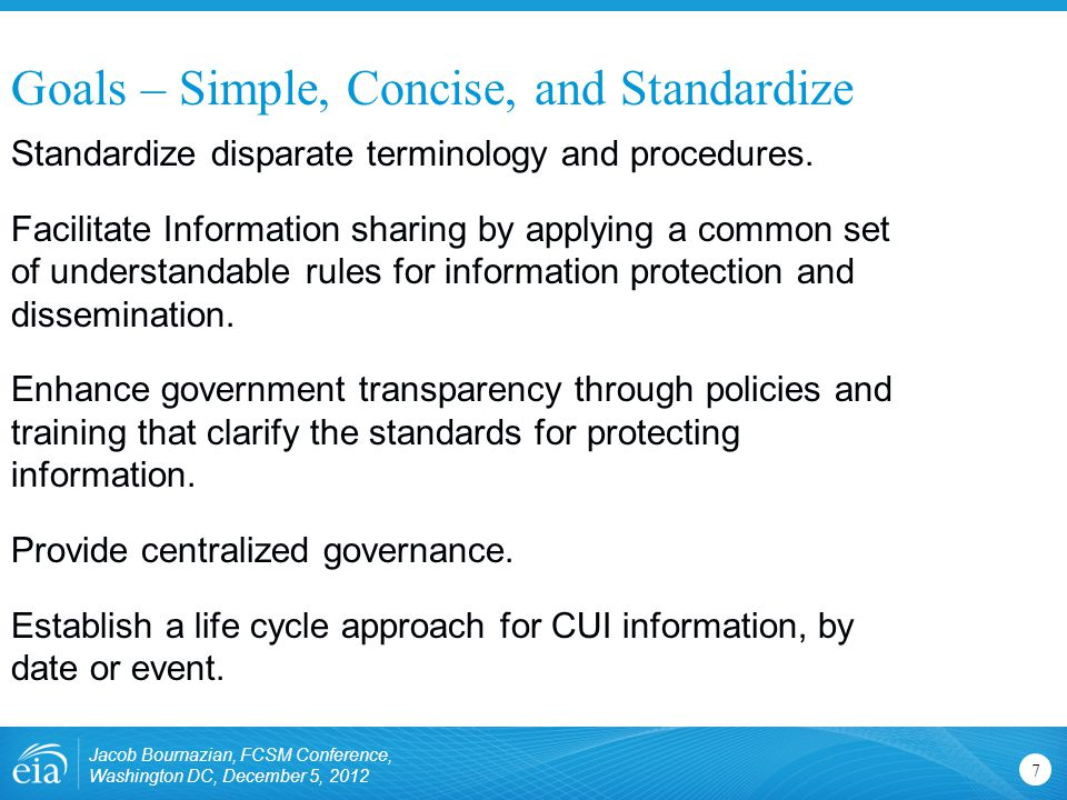 Goals – Simple, Concise, and Standardize Jacob Bournazian, FCSM Conference, Washington DC, December 5, 2012 7 Standardize disparate terminology and pr