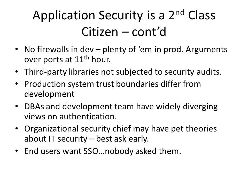 Application Security is a 2 nd Class Citizen – cont'd No firewalls in dev – plenty of 'em in prod.