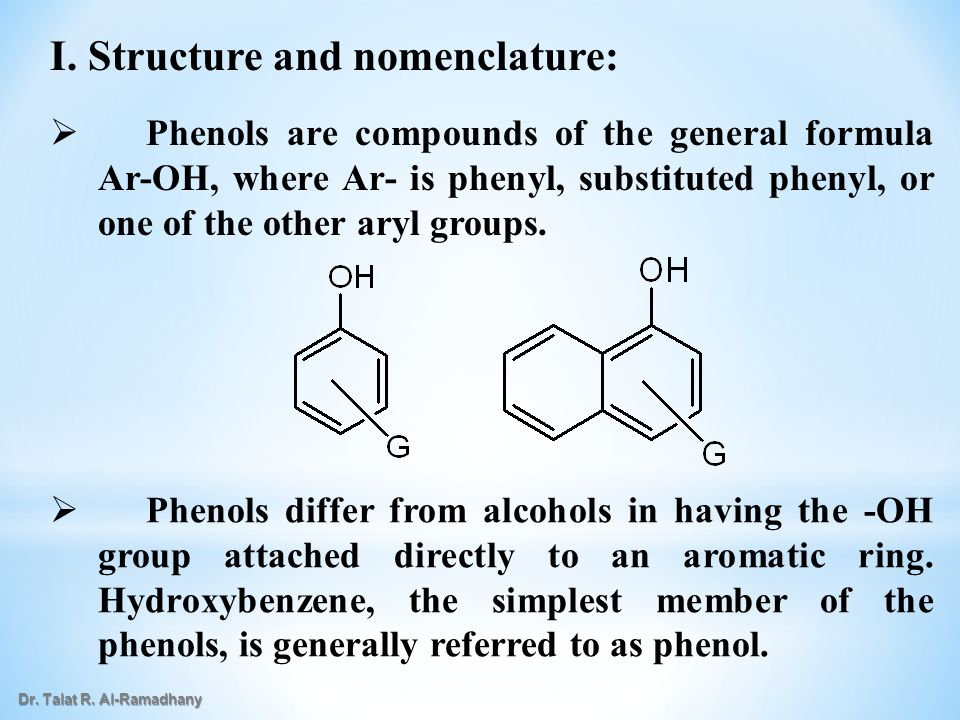   Phenols are compounds of the general formula Ar-OH, where Ar- is phenyl, substituted phenyl, or one of the other aryl groups. I. Structure and nom