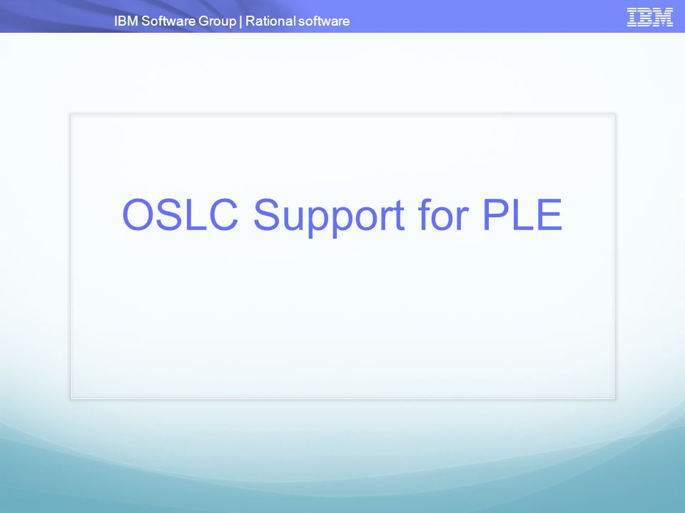 IBM Software Group | Rational software OSLC Support for PLE