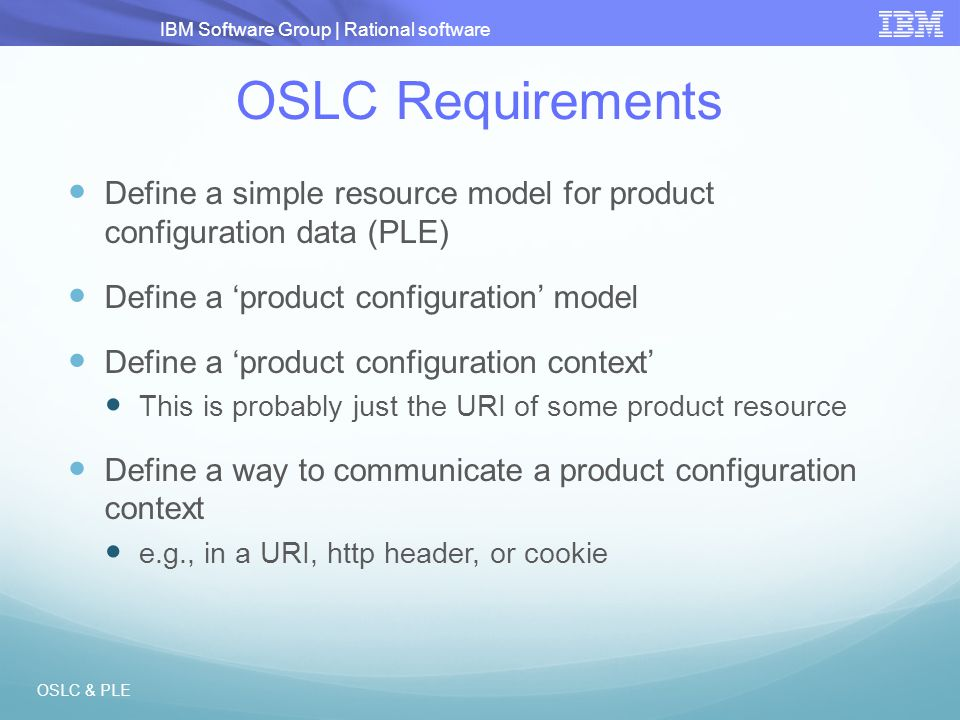 IBM Software Group | Rational software OSLC Requirements Define a simple resource model for product configuration data (PLE) Define a 'product configu