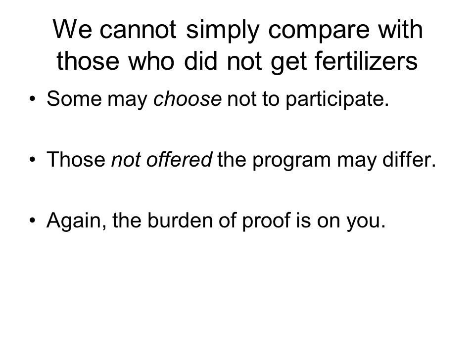 We cannot simply compare with those who did not get fertilizers Some may choose not to participate.