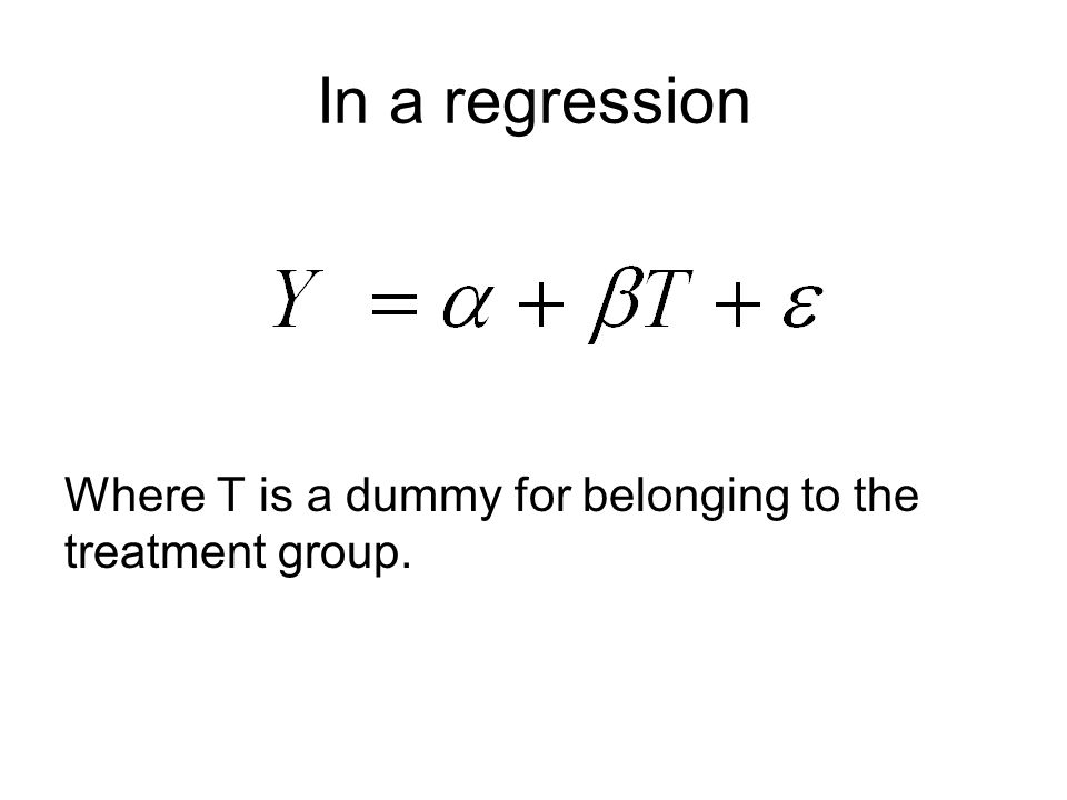 In a regression Where T is a dummy for belonging to the treatment group.