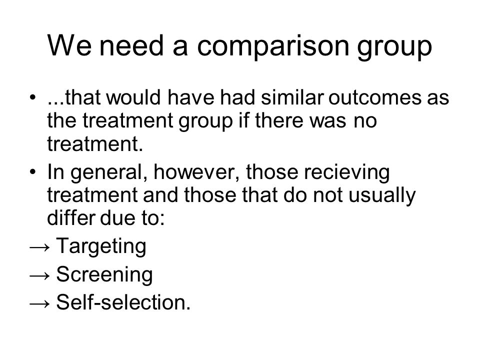We need a comparison group...that would have had similar outcomes as the treatment group if there was no treatment.