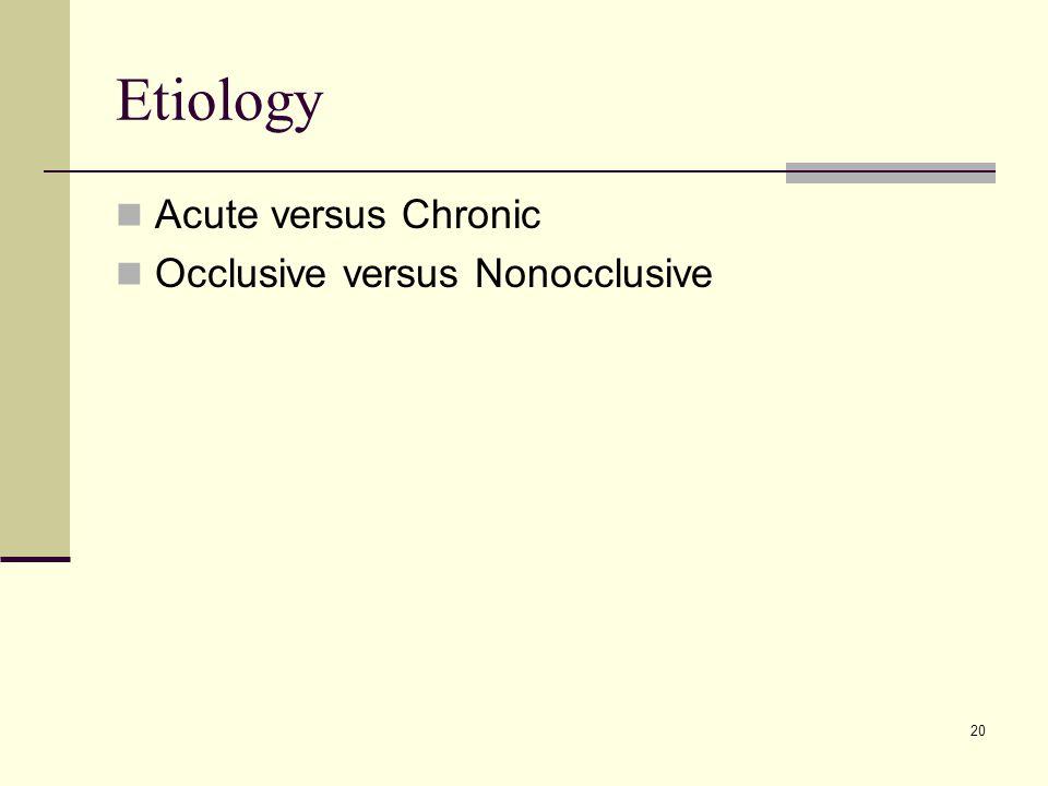 Etiology Acute versus Chronic Occlusive versus Nonocclusive 20