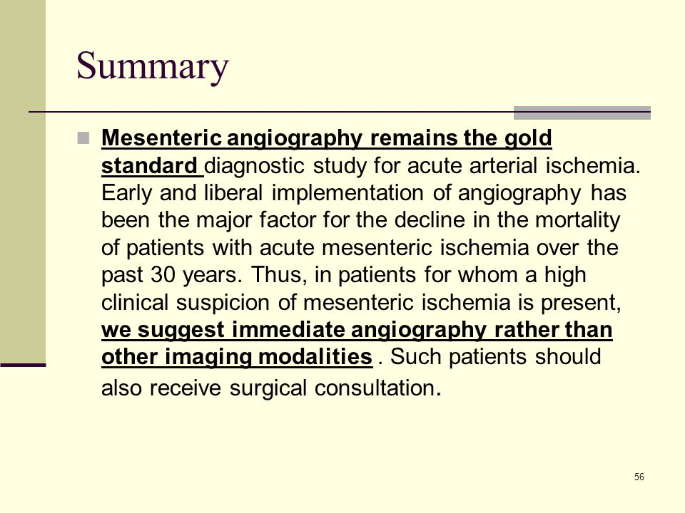 Summary Mesenteric angiography remains the gold standard diagnostic study for acute arterial ischemia.