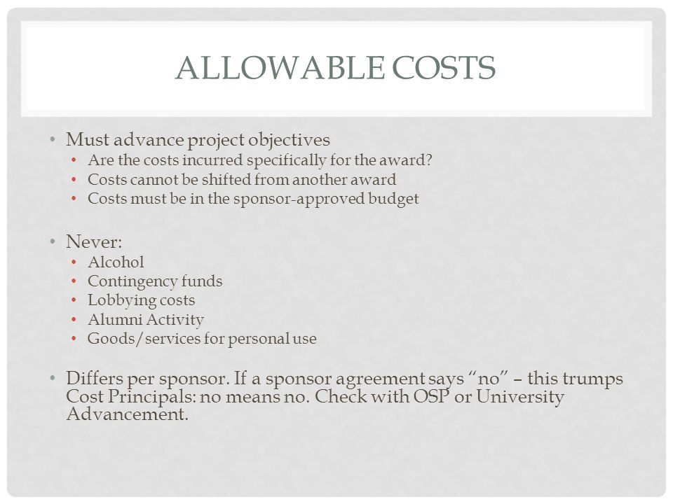 ALLOWABLE COSTS Must advance project objectives Are the costs incurred specifically for the award.