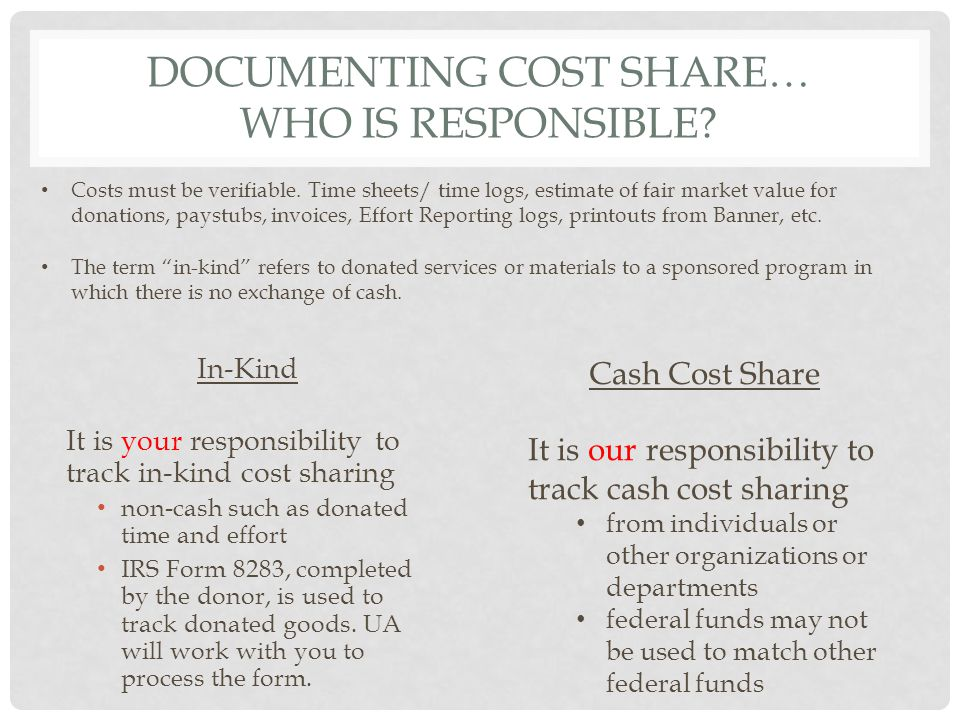 DOCUMENTING COST SHARE… WHO IS RESPONSIBLE? In-Kind It is your responsibility to track in-kind cost sharing non-cash such as donated time and effort I