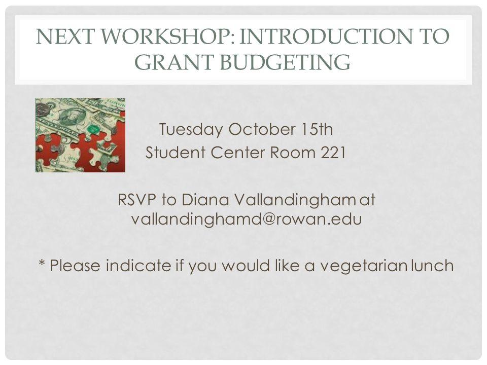 NEXT WORKSHOP: INTRODUCTION TO GRANT BUDGETING Tuesday October 15th Student Center Room 221 RSVP to Diana Vallandingham at vallandinghamd@rowan.edu *