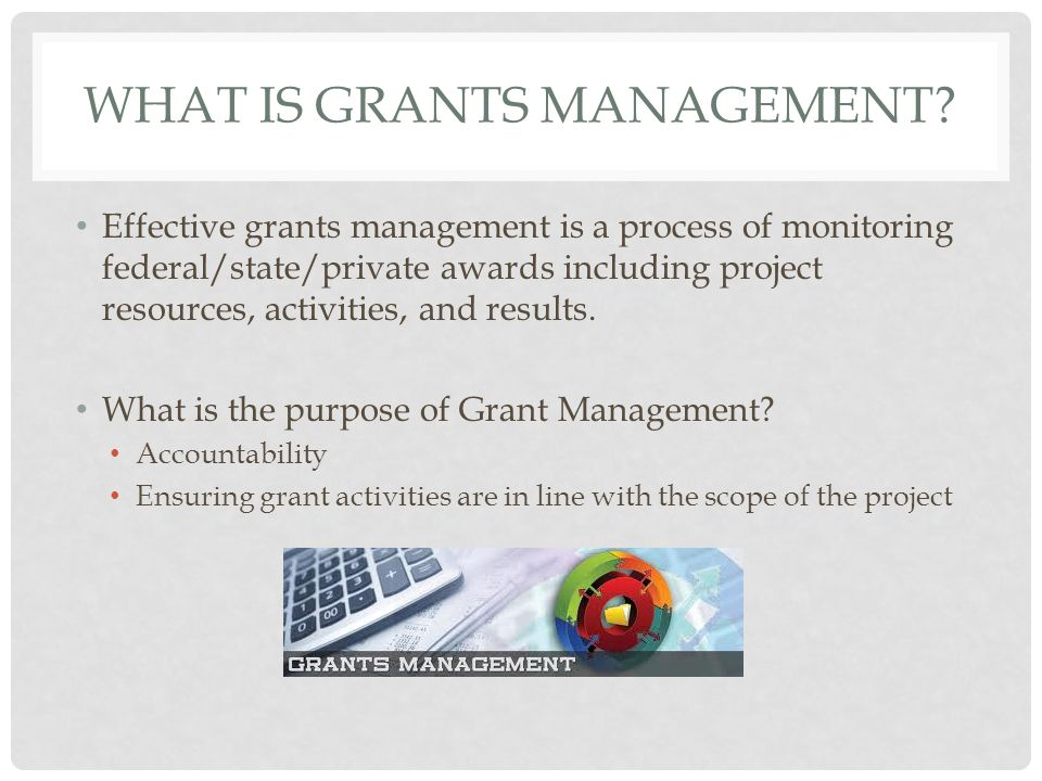 WHAT IS GRANTS MANAGEMENT.