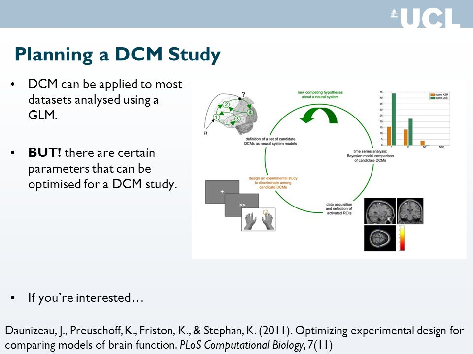 Planning a DCM Study DCM can be applied to most datasets analysed using a GLM.