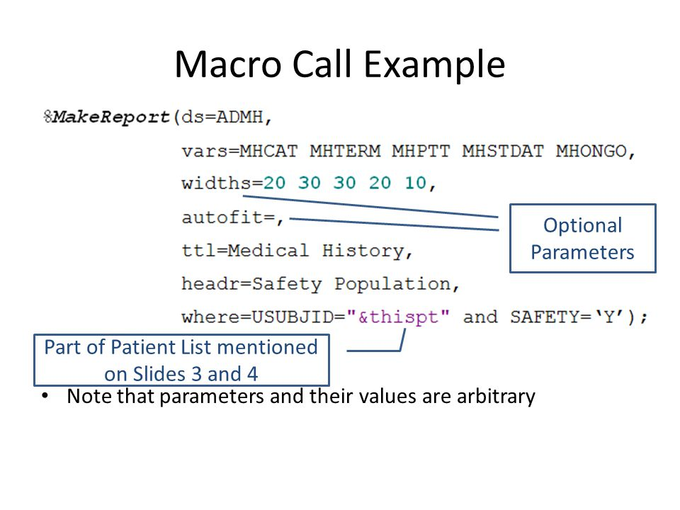 Macro Call Example Note that parameters and their values are arbitrary Part of Patient List mentioned on Slides 3 and 4 Optional Parameters