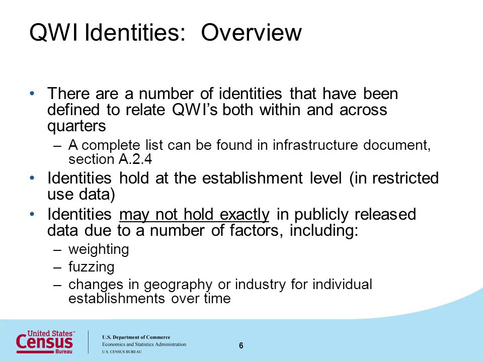 QWI Identities: Overview There are a number of identities that have been defined to relate QWI's both within and across quarters –A complete list can