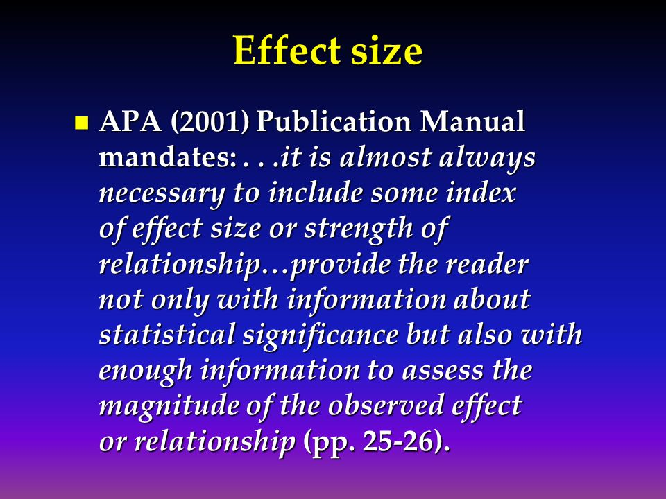 Effect size APA (2001) Publication Manual mandates:...it is almost always necessary to include some index of effect size or strength of relationship…p