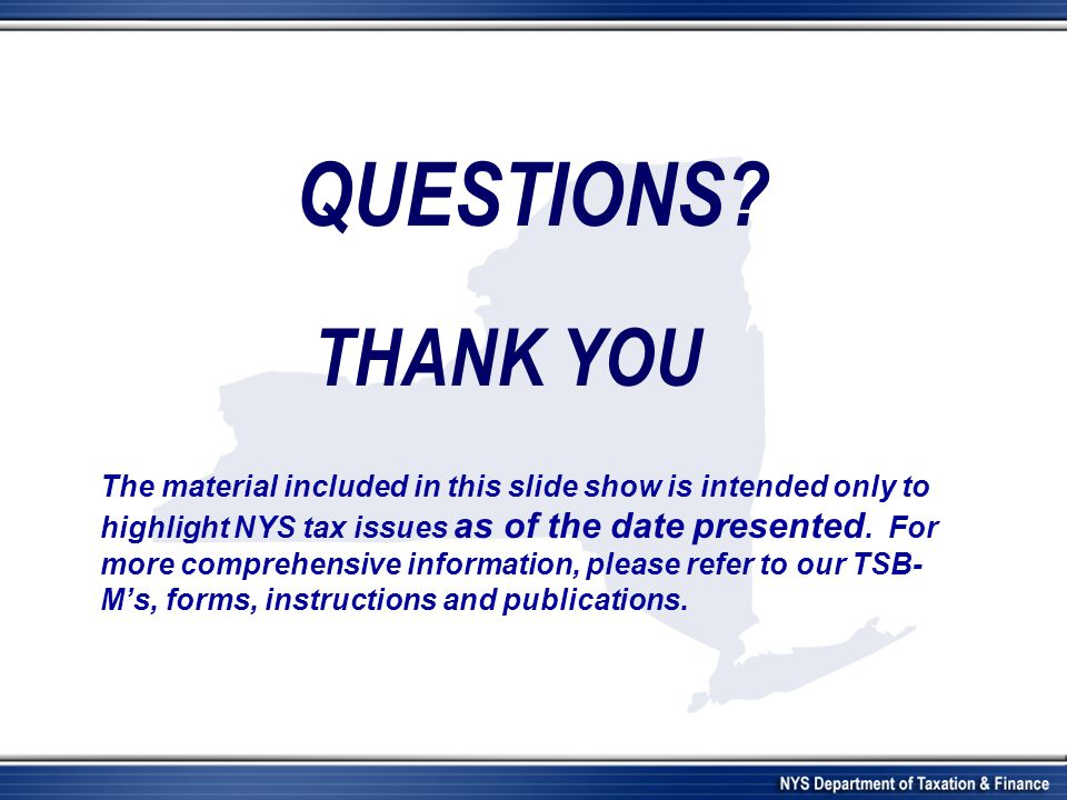 The material included in this slide show is intended only to highlight NYS tax issues as of the date presented. For more comprehensive information, pl
