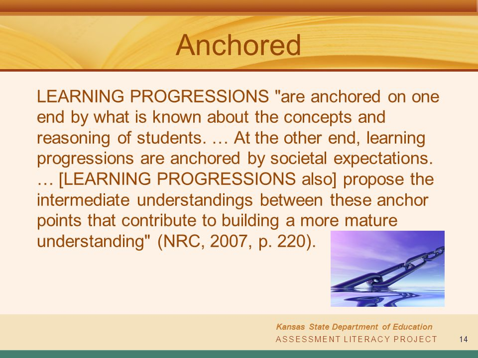 ASSESSMENT LITERACY PROJECT Kansas State Department of Education ASSESSMENT LITERACY PROJECT14 Anchored LEARNING PROGRESSIONS
