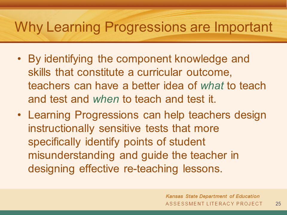 ASSESSMENT LITERACY PROJECT Kansas State Department of Education ASSESSMENT LITERACY PROJECT25 Why Learning Progressions are Important By identifying