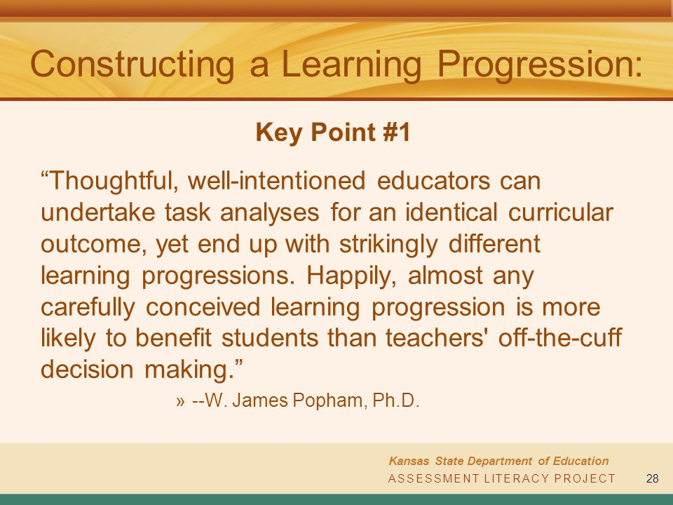 "ASSESSMENT LITERACY PROJECT Kansas State Department of Education ASSESSMENT LITERACY PROJECT28 Constructing a Learning Progression: ""Thoughtful, well-"