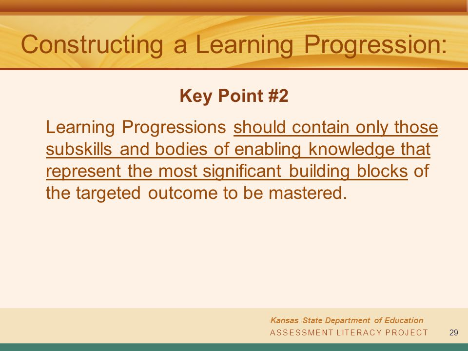 ASSESSMENT LITERACY PROJECT Kansas State Department of Education ASSESSMENT LITERACY PROJECT29 Constructing a Learning Progression: Learning Progressi