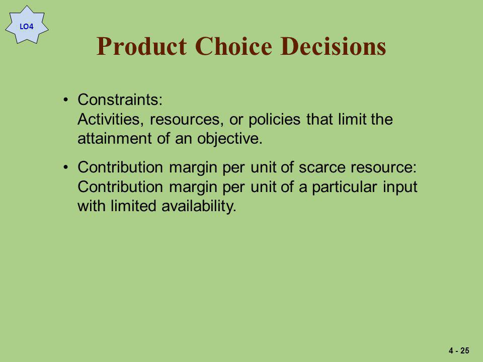 Product Choice Decisions Constraints: Activities, resources, or policies that limit the attainment of an objective.