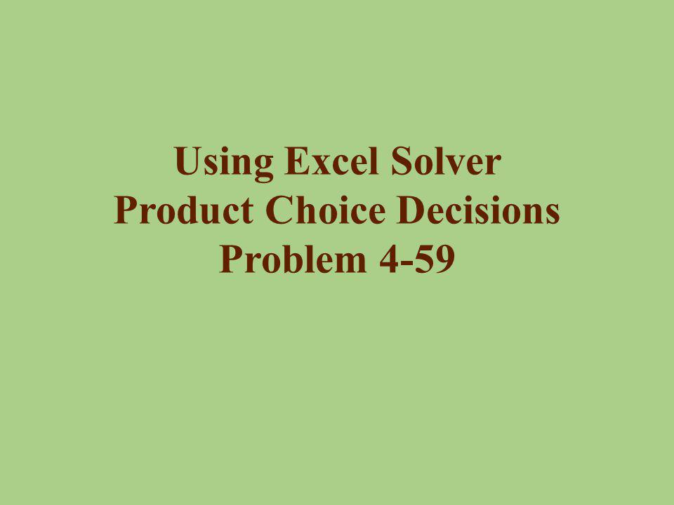 Using Excel Solver Product Choice Decisions Problem 4-59
