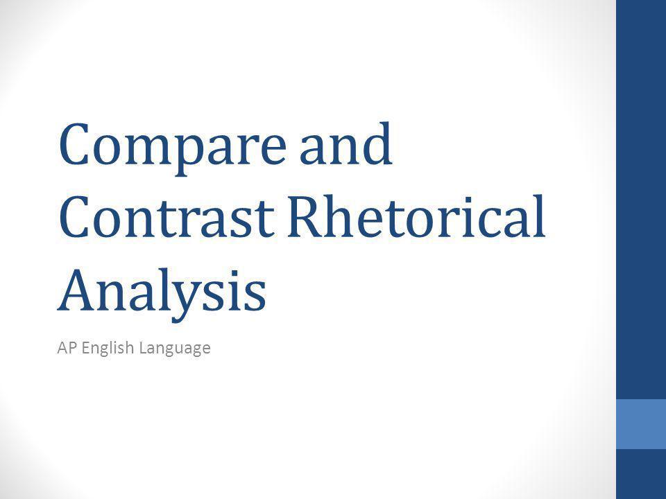 Compare and Contrast Rhetorical Analysis AP English Language
