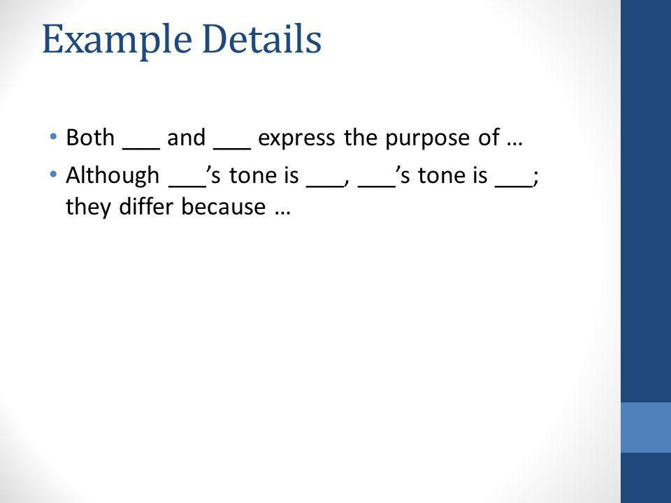 Example Details Both ___ and ___ express the purpose of … Although ___'s tone is ___, ___'s tone is ___; they differ because …