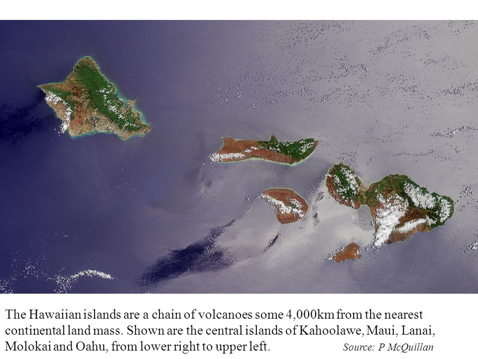 The Hawaiian islands are a chain of volcanoes some 4,000km from the nearest continental land mass.