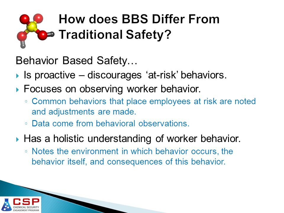 Behavior Based Safety…  Is proactive – discourages 'at-risk' behaviors.