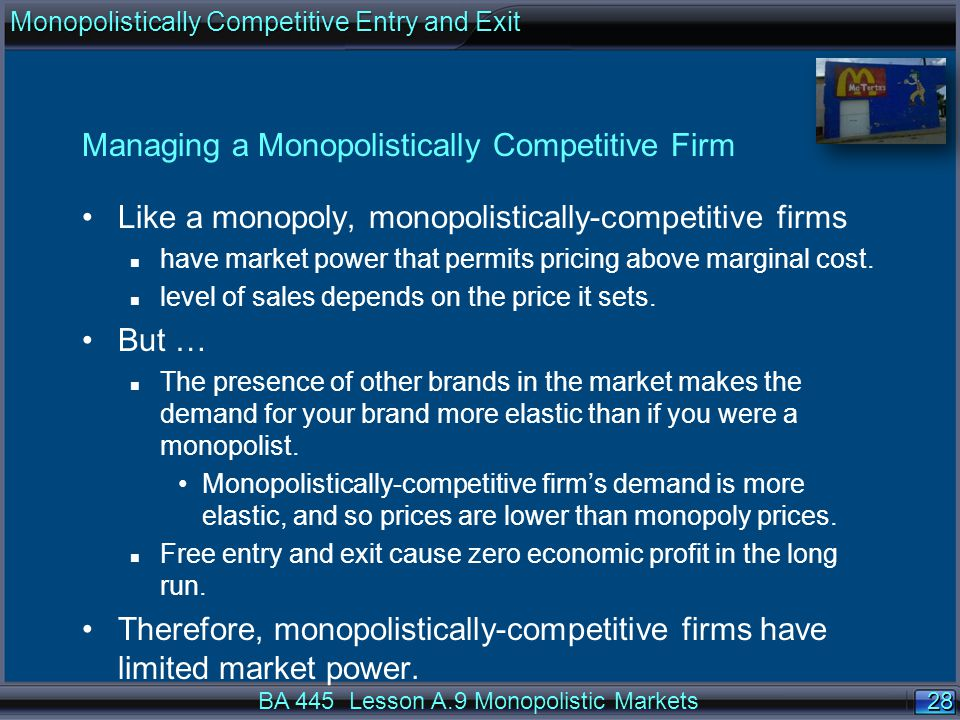 28 Managing a Monopolistically Competitive Firm Like a monopoly, monopolistically-competitive firms n have market power that permits pricing above marginal cost.