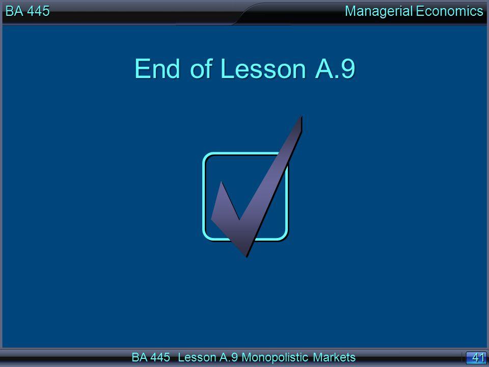 41 End of Lesson A.9 BA 445 Managerial Economics BA 445 Lesson A.9 Monopolistic Markets