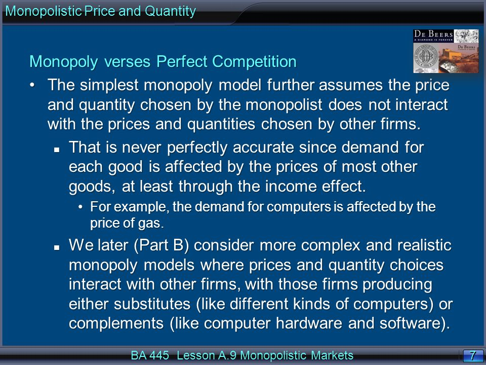 8 8 Monopoly verses Perfect Competition Monopoly verses Perfect Competition differ in the potential entry of new firms:Monopoly verses Perfect Competition differ in the potential entry of new firms: n Perfect competition has free entry of firms producing perfect substitutes.
