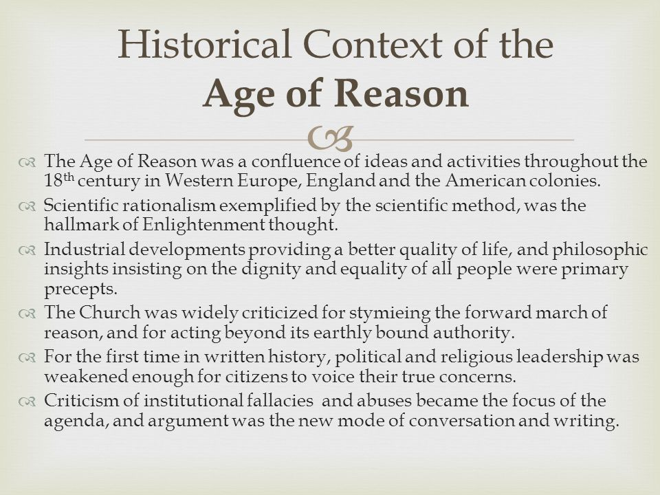   The Age of Reason was a confluence of ideas and activities throughout the 18 th century in Western Europe, England and the American colonies.  Sc