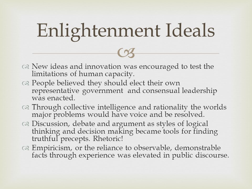   New ideas and innovation was encouraged to test the limitations of human capacity.  People believed they should elect their own representative go