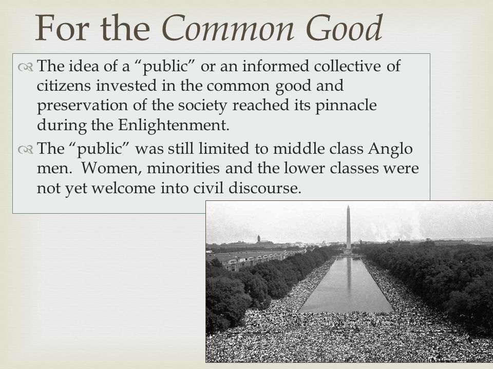   The idea of a public or an informed collective of citizens invested in the common good and preservation of the society reached its pinnacle during the Enlightenment.
