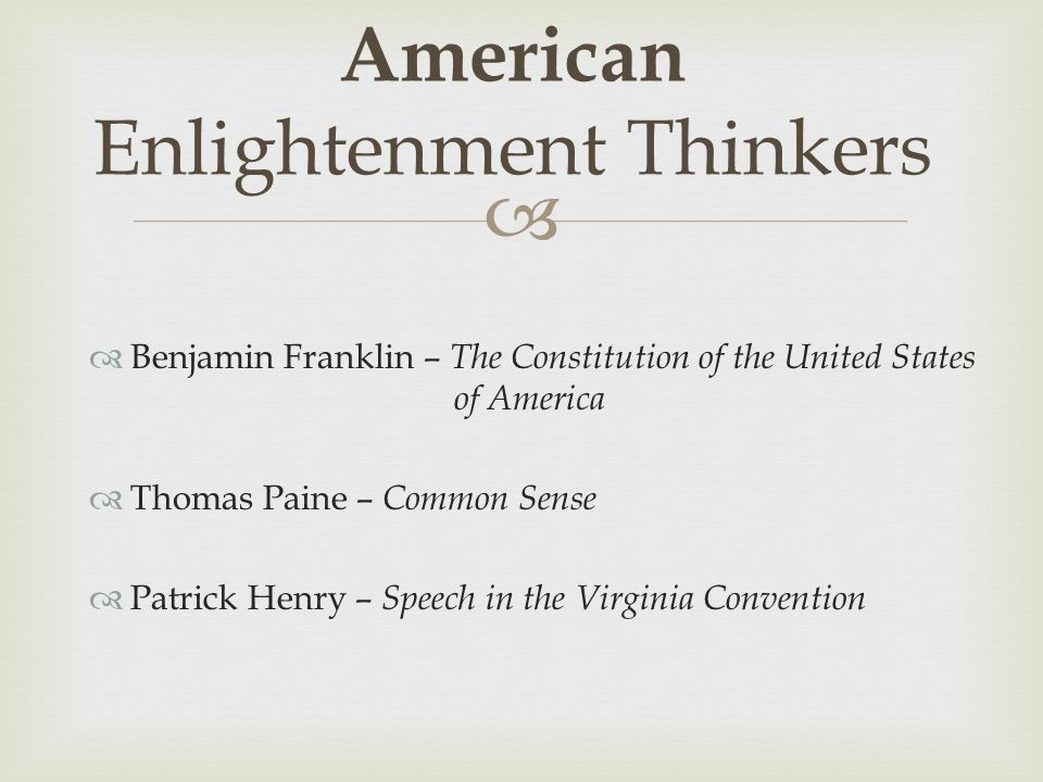  Benjamin Franklin – The Constitution of the United States of America  Thomas Paine – Common Sense  Patrick Henry – Speech in the Virginia Convention American Enlightenment Thinkers