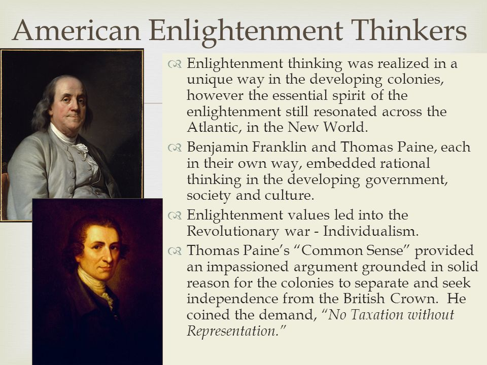   Enlightenment thinking was realized in a unique way in the developing colonies, however the essential spirit of the enlightenment still resonated