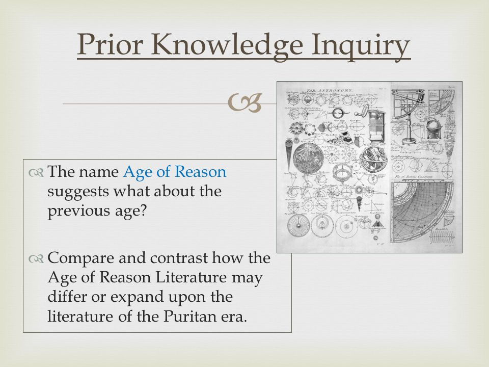   The Age of Reason was a confluence of ideas and activities throughout the 18 th century in Western Europe, England and the American colonies.